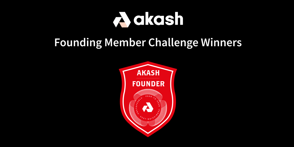 Akash Founding Member Challenge Winners