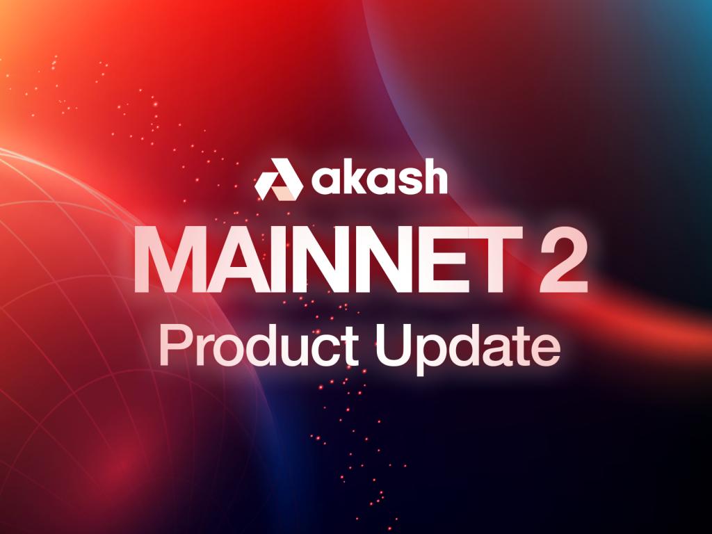 Akash MAINNET 2 Product Update