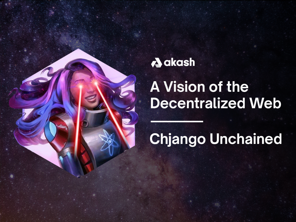A Vision of the Decentralized Web with Chjango Unchained | Akash Network
