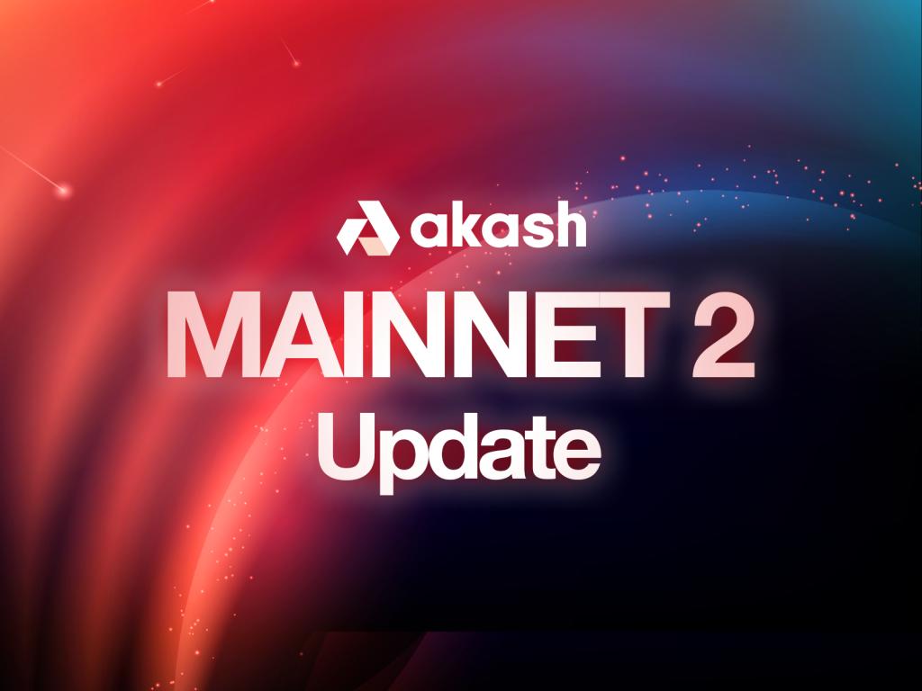 Akash MAINNET 2 Update: April 29, 2021 | Akash Network