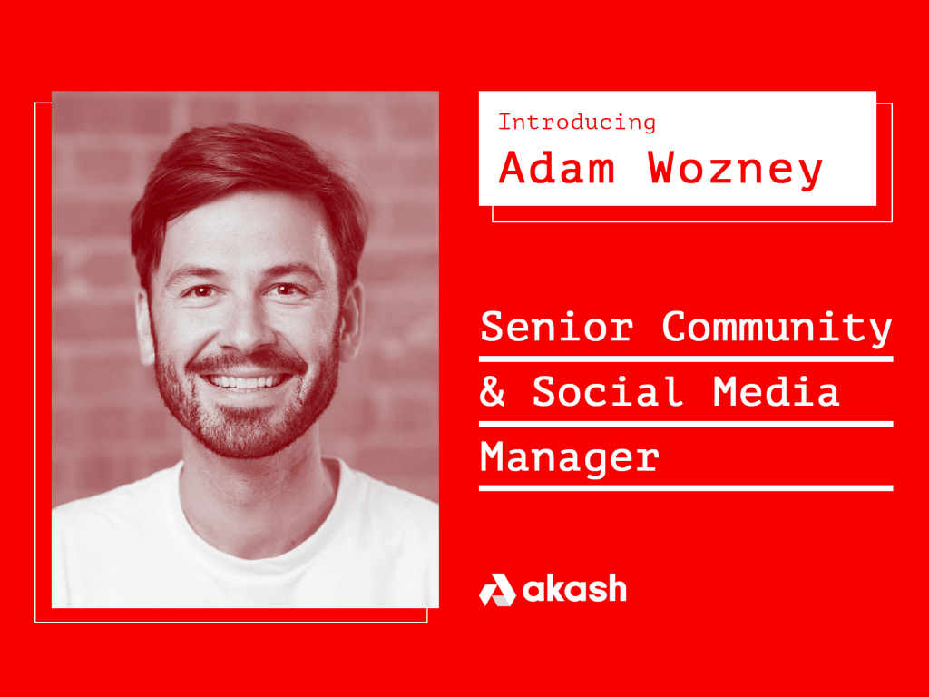 Introducing Adam Wozney, Akash Senior Global Community Manager